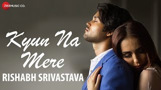 Kyun Na Mere - Official Music Video | Rishabh Srivastava | Vijay Tiwari & Leysan Karimova