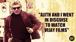 """Ajith and I went in disguise to watch Vijay films"" 