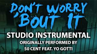 Don't Worry 'Bout It (Cover Instrumental) [In the Style of 50 Cent feat. Yo Gotti]