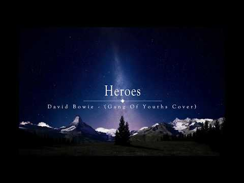 David Bowie - Heroes (Gang Of Youths Cover) in 4k