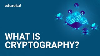 What is Cryptography? | Introduction to Cryptography | Cryptography for Beginners | Edureka