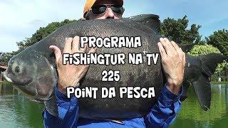 Programa Fishingtur na TV 225 - Point da Pesca