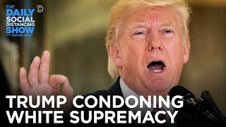 Trump's History of Condoning White Supremacy  | The Daily Social Distancing Show