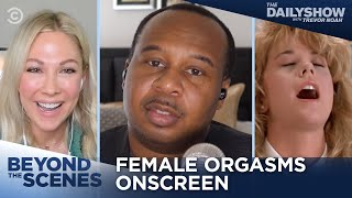 The Female Orgasm Onscreen - Beyond the Scenes | The Daily Show