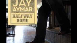 Jay Aymar - Carry Me Back Home (Halfway Home - 2010)