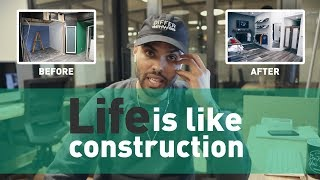 LIFE IS LIKE CONSTRUCTION!!!!