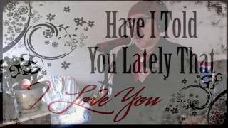 Have I Told You Lately (Van Morrison/Rod Stewart) cover