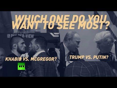 What would you rather see: McGregor vs Khabib or Putin vs Trump?