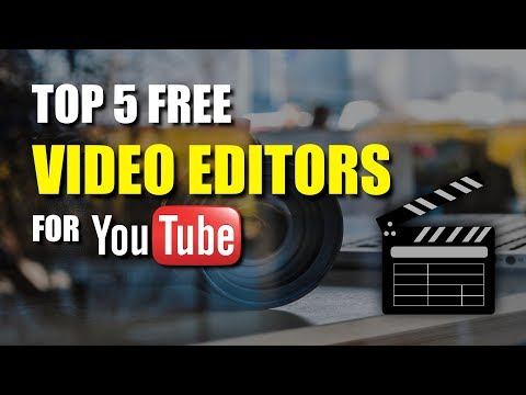 Top 5 Best Free Video Editing Software For YouTube (2017)