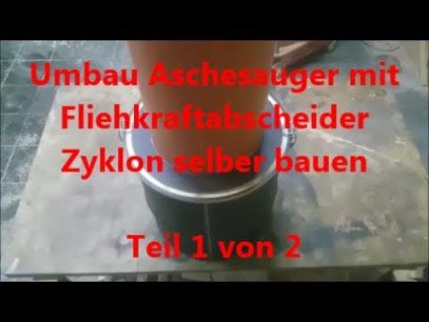 Umbau Aschesauger mit Fliehkraftabscheider Zyklon selber bauen Teil 1 von 2 Absaugung  Absauganlage