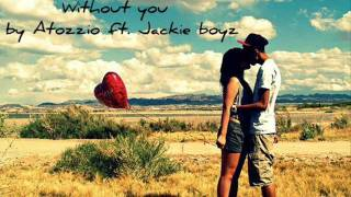 Without you by Atozzio ft. Jackie boyz (Rnb must have))
