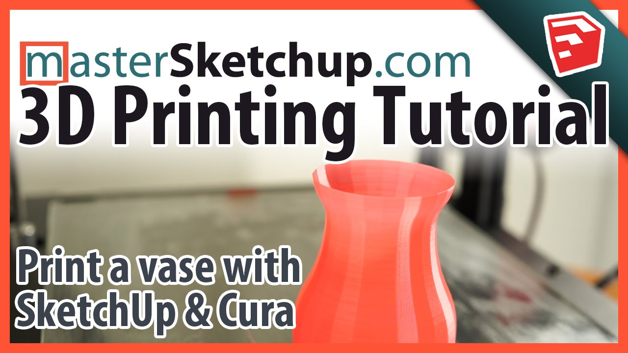 Drawing a Vase with SketchUp & 3D Print with Cura