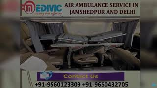 Hire Tremendous Air Ambulance Service in Jamshedpur and Delhi by Medivic