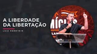A LIBERDADE DA LIBERTAÇÃO – Mensagem ministrada pelo Pr. Luiz Hermínio