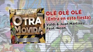 Gambar cover VALDI & JUAN MARTÍNEZ Feat. NEON - Olé Olé Olé (Entra en esta fiesta)