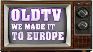 OLDTV~ WE MADE IT TO EUROPE!