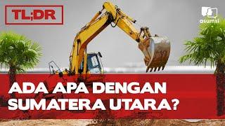 TL;DR: Apa Yang Sedang Terjadi di Sumatera Utara?
