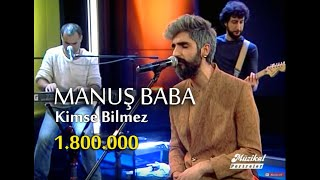 MANUŞ BABA - Kimse Bilmez (Müzikal Portreler)