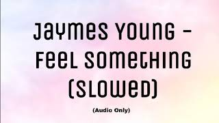 Jaymes Young   Feel Something (slowed)