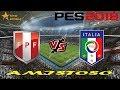 PES 2018 - PERÚ VS ITALIA /AMISTOSO (NIVEL ESTRELLA)