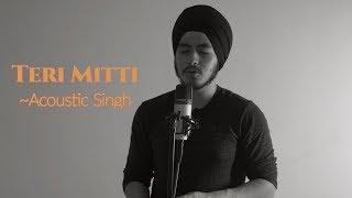 Teri Mitti - Kesari (Cover) | A TRIBUTE To Saragarhi Soldiers | Bpraak, Acoustic Singh