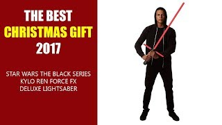 THE BEST CHRISTMAS GIFT 2017 - Star Wars The Black Series Kylo Ren Force FX Deluxe Lightsaber