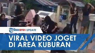 VIRAL Video Gerombolan ABG Perempuan Joget di Atas Kuburan, Panen Protes dari Warganet