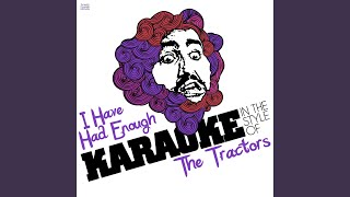 I Have Had Enough (In the Style of the Tractors) (Karaoke Version)