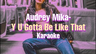 Audrey Mika   Y U Gotta Be Like That (Karaoke)