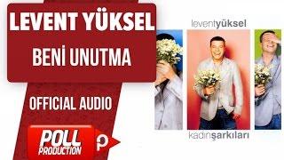 Levent Yüksel - Beni Unutma - ( Official Audio )