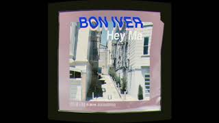 "Bon Iver   ""Hey, Ma"" (EditRemix)"
