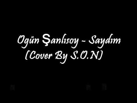 Ogün Şanlısoy - Saydım (Cover By S.O.N)