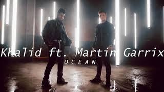 Khalid - Ocean Ft Martin Garrix [OFFICIAL AUDIO]