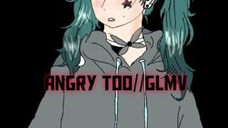 Angry too//Glmv// WARNING: FLASHING LIGHTS! Epilepsy and shaking involved