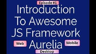 Aurelia Js tutorial Episode-1   An Introduction To Aurelia