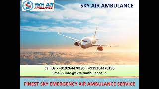 Low-Fare Sky Emergency Air Ambulance Service in Jamshedpur and Gorakhpur