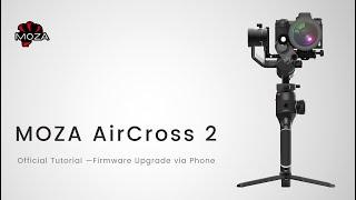 MOZA AirCross 2 Official Tutorial: Part 02 – Firmware Upgrade via Mobile Phone