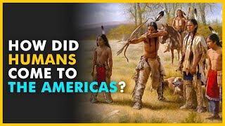 How Did Humans Come to the Americas? Bering Land Bridge, Atlantic & Oceania Theory
