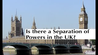 Is there a separation of powers in the UK? - UK Constitutional Law