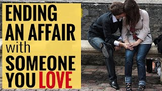 How To End An Affair With Someone You Love | Ending An Affair When It's Hard To Do So