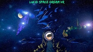 Lucid Space Dreams is Like Taking a VR Acid Trip!