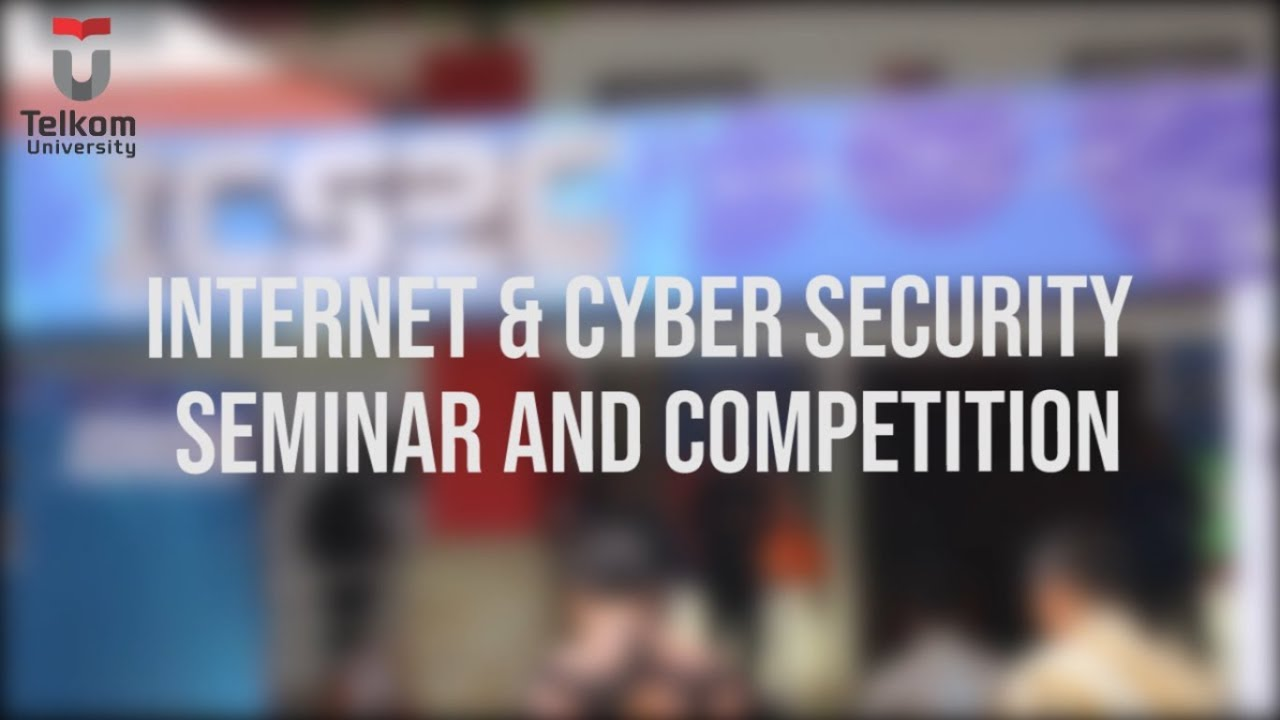 Internet & Cyber Security Seminar And Competition Telkom University