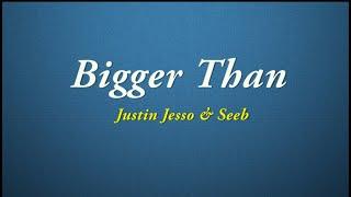 Justin Jesso, Seeb   Bigger Than (Quality Lyrics)