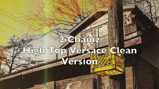2 Chainz  High Top Versace Clean Version