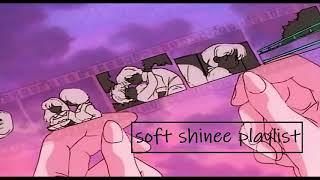 Soft Shinee Playlist