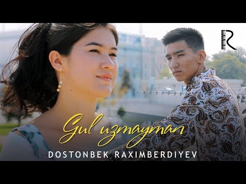 Dostonbek Raximberdiyev - Gul uzmayman | Достонбек Рахимбердиев - Гул узмайман