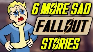 6 More Sad Fallout Stories
