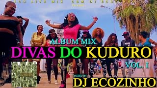 Divas Do Kuduro Vol. 1 (2012) Album Mix 2017   Eco Live Mix Com Dj Ecozinho