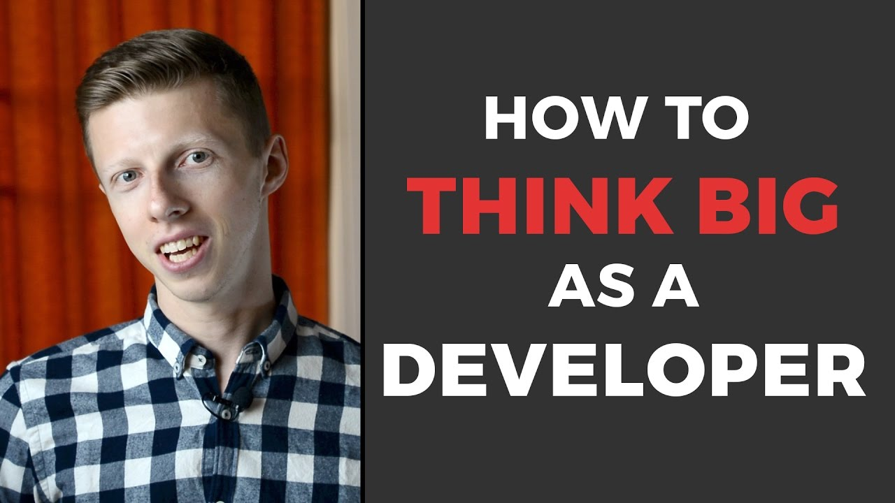 Thinking Big As Developer