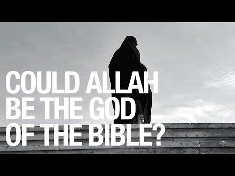 Could Allah Be the God of the Bible?